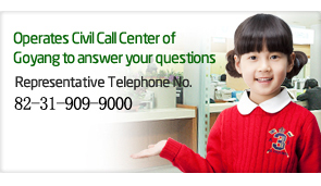 Operates Civil Call Center of Goyang to answer your questions